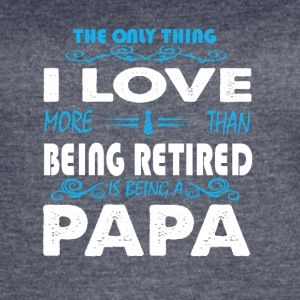 Being Retired Is Being A Papa T Shirt - Women's Vintage Sport T-Shirt
