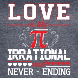 Love Is Like Pie Irrational And Never Ending Shirt - Women's Vintage Sport T-Shirt