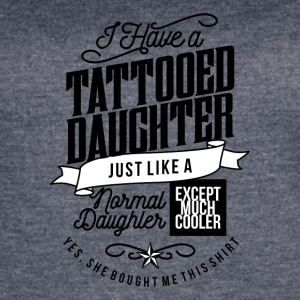 I Have A Tattooed Daughter - Women's Vintage Sport T-Shirt