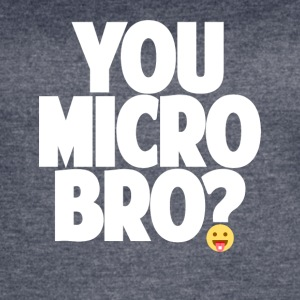 You Micro Bro? - Women's Vintage Sport T-Shirt