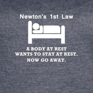 Newton's 1st Law Now Go Away Funny T-Shirt - Women's Vintage Sport T-Shirt