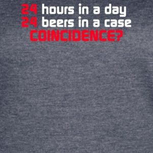 24 Hours In A Day 24 Beers In A Case Coincidence - Women's Vintage Sport T-Shirt