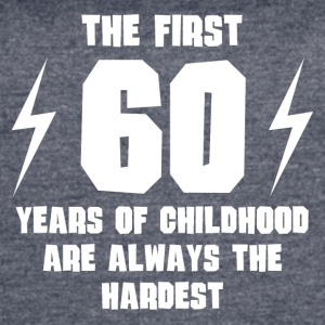 The First 60 Years Of Childhood - Women's Vintage Sport T-Shirt