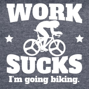 Work Sucks I'm Going Biking - Women's Vintage Sport T-Shirt