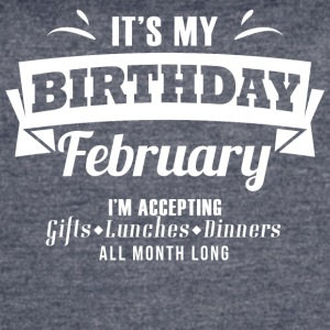 It's my Birthday February I accept anthing - Women's Vintage Sport T-Shirt