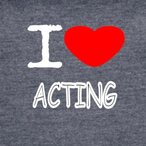 I LOVE ACTING - Women's Vintage Sport T-Shirt