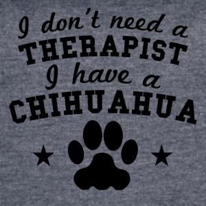 I Don't Need A Therapist I Have A Chihuahua - Women's Vintage Sport T-Shirt