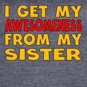 I Get My Awesomeness From My Sister - Women's Vintage Sport T-Shirt