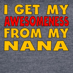 I Get My Awesomeness From My Nana - Women's Vintage Sport T-Shirt