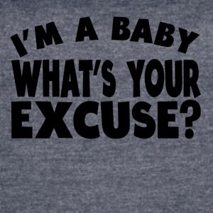 I'm A Baby. What's Your Excuse? - Women's Vintage Sport T-Shirt