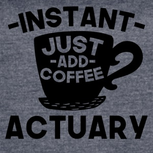 Instant Actuary Just Add Coffee - Women's Vintage Sport T-Shirt