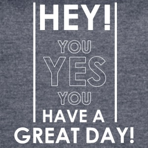 Hey! have a great day! - Women's Vintage Sport T-Shirt