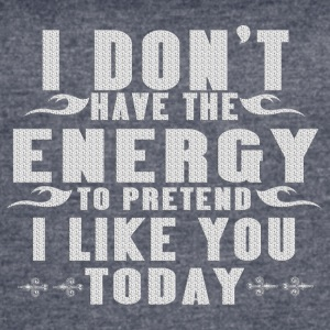 I dont have the energy to pretend I like you today - Women's Vintage Sport T-Shirt