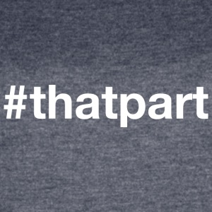 That Part - Hashtag Design (White Letters) - Women's Vintage Sport T-Shirt