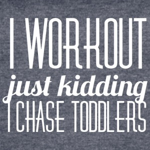 I workout, just kidding, I chase toddlers - Women's Vintage Sport T-Shirt