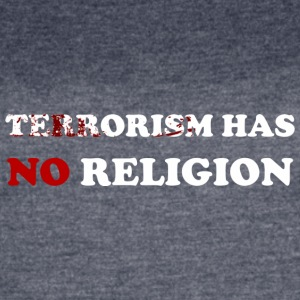 Terrorism has no religion! - Women's Vintage Sport T-Shirt