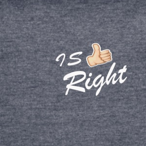 IS RIGHT - Women's Vintage Sport T-Shirt