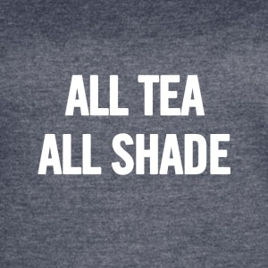 All Tea All Shade White - Women's Vintage Sport T-Shirt