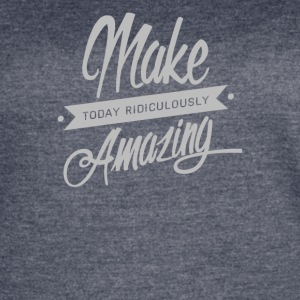 Make Today Ridiculously Amazingg - Women's Vintage Sport T-Shirt