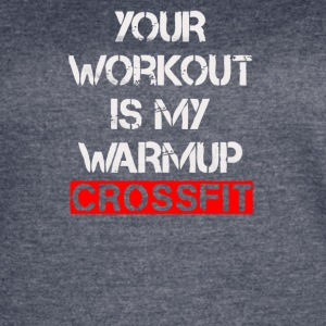 Your Workout My Warmup - Women's Vintage Sport T-Shirt