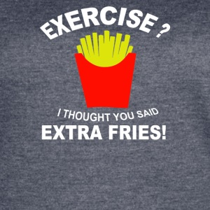 Exercise I Thought You Said Extra Fries - Women's Vintage Sport T-Shirt