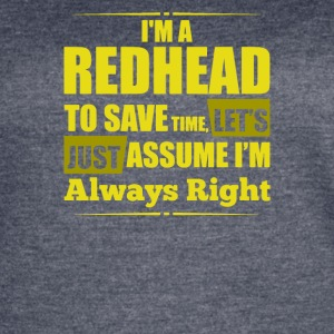 I Am A Redhead To Save Time Lets Just Assume I A - Women's Vintage Sport T-Shirt