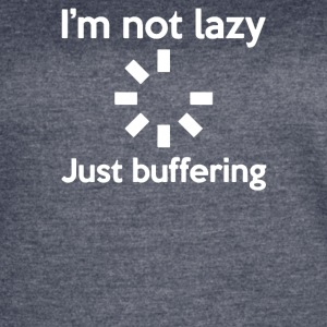 I M NOT LAZY JUST BUFFERING - Women's Vintage Sport T-Shirt