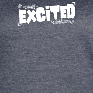 I m Really Excited To Be Here - Women's Vintage Sport T-Shirt