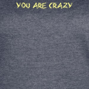 You Are Crazy - Women's Vintage Sport T-Shirt