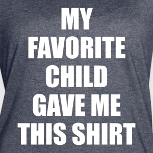 My Favorite Child Gave Me This Shirt - Women's Vintage Sport T-Shirt