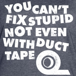 YOU CAN 039 T FIX STUPID NOT EVEN WITH DUCT TAPE T - Women's Vintage Sport T-Shirt