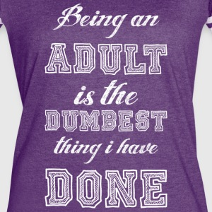 Being An Adult Is The Dumbest Thing I Have Done - Women's Vintage Sport T-Shirt