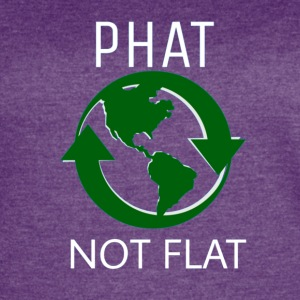 THE EARTH IS PHAT NOT FLAT FUNNY ENVIRONMENT TEE - Women's Vintage Sport T-Shirt