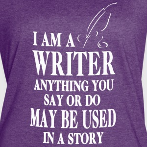 I am a Writer anything you say - Women's Vintage Sport T-Shirt