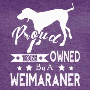 PROUD TO BE OWNED BY A Weimaraner Shirt - Women's Vintage Sport T-Shirt