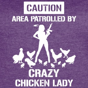 Caution Area Patrolled By Crazy Chicken Lady Shirt - Women's Vintage Sport T-Shirt