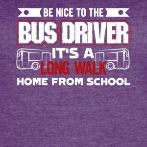 Be Nice To The Bus Driver Funny School Tee Shirt - Women's Vintage Sport T-Shirt
