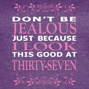 Dont be Jealous I look this good at thirty seven - Women's Vintage Sport T-Shirt