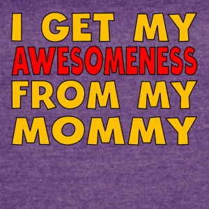I Get My Awesomeness From My Mommy - Women's Vintage Sport T-Shirt