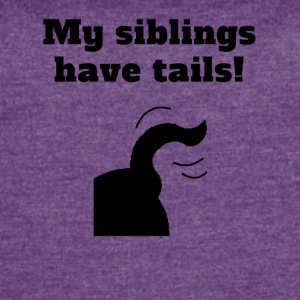 My Siblings Have Tails - Women's Vintage Sport T-Shirt