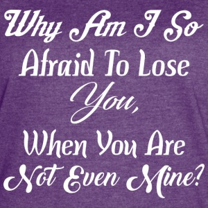 Why Am I So Afraid Lose You When You Not Even Mine - Women's Vintage Sport T-Shirt