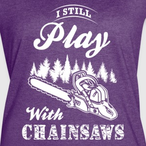 I still Play Chainsaws T-Shirts - Women's Vintage Sport T-Shirt