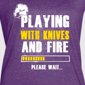 Playing with knives and fire Chef T-Shirts - Women's Vintage Sport T-Shirt