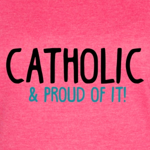 Catholic and Proud of it - Women's Vintage Sport T-Shirt