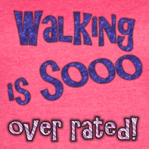 walking is so over rated - Women's Vintage Sport T-Shirt
