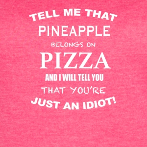 Tell Me That Pineapple Belongs To Pizza - Women's Vintage Sport T-Shirt