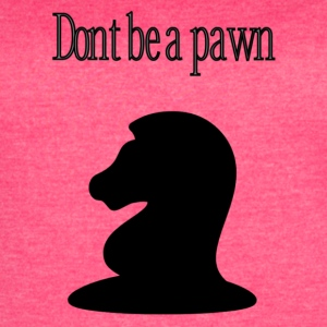 Don't be a Pawn - Women's Vintage Sport T-Shirt