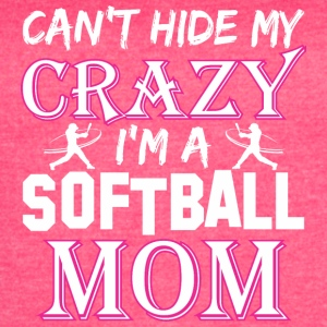 Cant Hide My Crazy Im A Softball Mom - Women's Vintage Sport T-Shirt