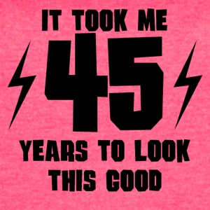 It Took Me 45 Years To Look This Good - Women's Vintage Sport T-Shirt