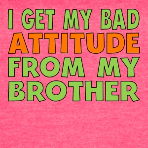 I Get My Bad Attitude From My Brother - Women's Vintage Sport T-Shirt